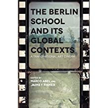 Berlin School and Its Global Contexts, The  A Transnational Art-Cinema