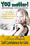 img - for YOU MATTER: A Girls Guide to Inspire Self-Esteem so that You Can Become a Confident Teen! Written by a Kid, Specially for Kids book / textbook / text book