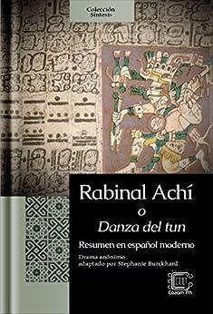 Rabinal Achí o Danza del tun: Resumen en español moderno (Síntesis nº 5) (Spanish Edition) by [Anónimo]