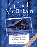 The Cool Mountain Cookbook: A Gourmet Guide to Winter Retreats