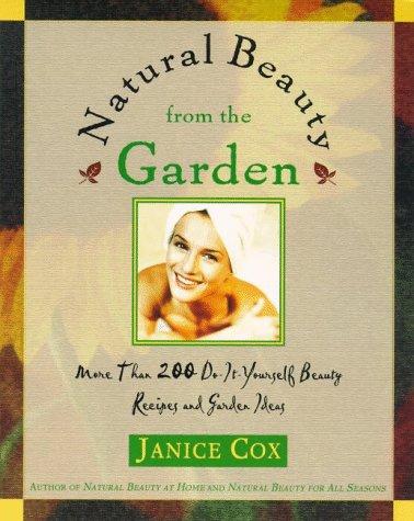 Care Garden Skin (Natural Beauty From The Garden: More Than 200 Do-It-Yourself Beauty Recipes & Garden Ideas)