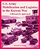 U. S. Army Mobilization and Logistics in the Korean War, Terrence J. Gough, 1410224694