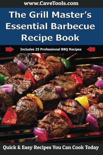 The Grill Master's Essential Barbecue Recipe Book: Includes 25 Professional BBQ Recipes