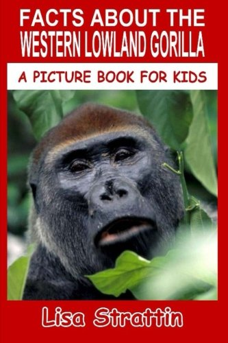 - Facts About The Western Lowland Gorilla (A Picture Book For Kids) (Volume 58)