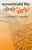 Accountability... a Noun or a Verb?, Richard L. Cassidy, 1419637932