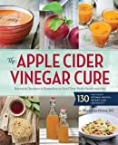 img - for The Apple Cider Vinegar Cure: Essential Recipes & Remedies to Heal Your Body Inside and Out book / textbook / text book