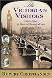 The Victorian Visitors, Rupert Christiansen, 0871137909