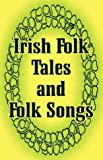 Irish Folk Tales and Folk Songs, , 1410103536
