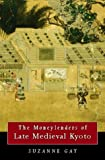 The Moneylenders of Late Medieval Kyoto, Suzanne Gay, 0824819292