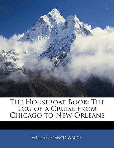 Download The Houseboat Book: The Log of a Cruise from Chicago to New Orleans pdf