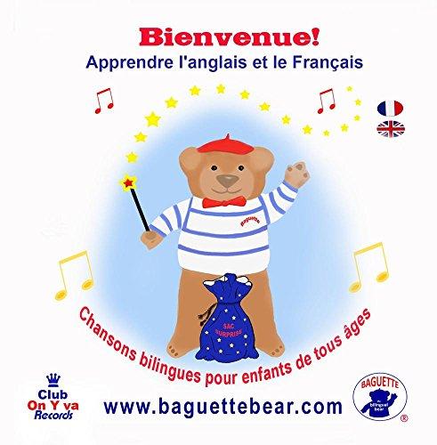 Bienvenue! - Baguette the Bilingual bear TM - Chansons bilingue pour enfants tous ages - Franaise / Anglaise