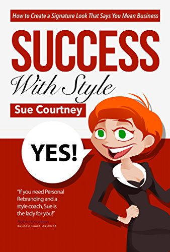 Success With Style: How to Create a Signature Look That Says You Mean Business