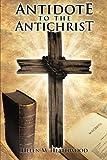 Antidote to the Antichrist, Helen M. Heathwood, 1499002106