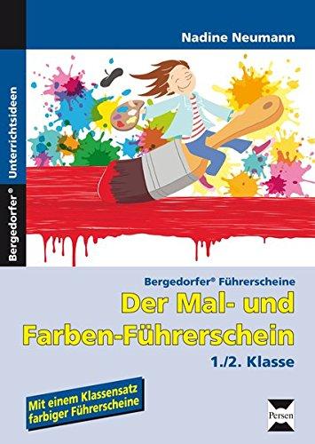 Der Mal- und Farben-Führerschein: 1. und 2. Klasse (Bergedorfer® Führerscheine)