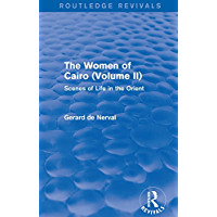 The Women of Cairo: Volume II (Routledge Revivals): Scenes of Life in the Orient