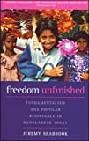 Freedom Unfinished : Fundamentalism and Popular Resistance in Bangladesh Today, Seabrook, Jeremy, 1856499081