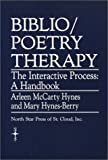 Biblio-Poetry Therapy : The Interactive Process: A Handbook, Hynes, Arleen M. and Hynes-Berry, Mary, 0878390898