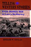 img - for Telling Western Stories: From Buffalo Bill to Larry McMurtry (Calvin P. Horn Lectures in Western History and Culture) book / textbook / text book