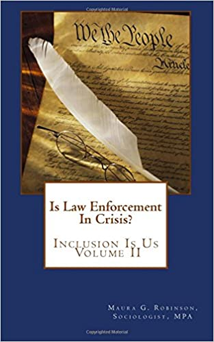 Is Law Enforcement In Crisis?: Inclusion Is Us Volume II (Volume 2