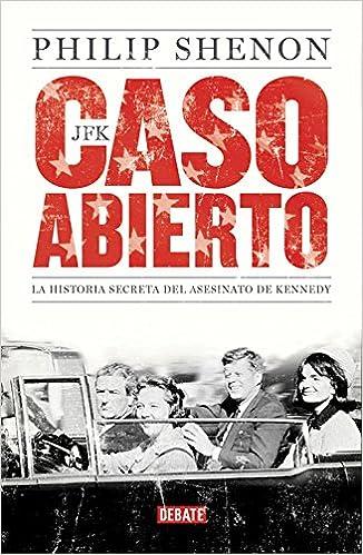 JFK. Caso abierto: La historia secreta del asesinato de Kennedy Crónica: Amazon.es: Philip Shenon: Libros