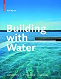 Building with Water : Concepts Typology Design, Ryan, Zoë, 3038212059