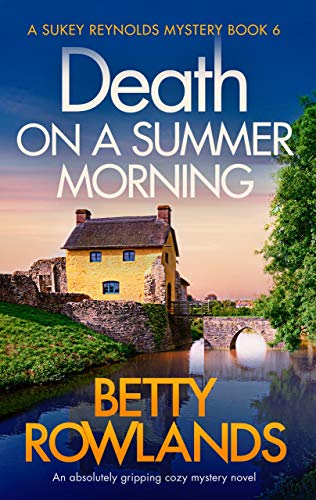 Death on a Summer Morning: An absolutely gripping cozy mystery novel (A Sukey Reynolds Mystery Book 6) by [Rowlands, Betty]