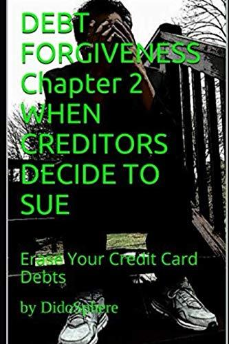 (DEBT FORGIVENESS   Volume 2    WHEN CREDITORS DECIDE TO SUE: Erase Your Credit Card Debts)