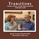 Transitions: Stories of How to Help Mom and Dad with Their Stuff | Jean Long Manteufel