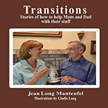 Transitions: Stories of How to Help Mom and Dad with Their Stuff Audiobook by Jean Long Manteufel Narrated by Ann Bumbak