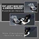 Why Aren't More BBWs & Admirers Married?: Pamphlet Series |  New Creature /Julian Hill