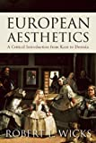 European Aesthetics : A Critical Introduction from Kant to Derrida, Wicks, Robert L., 1851688188