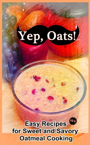 Yep, Oats!: Easy Recipes for Sweet and Savory Oatmeal Cooking (Yep! Cookbook Book 1) by Olivia Walker