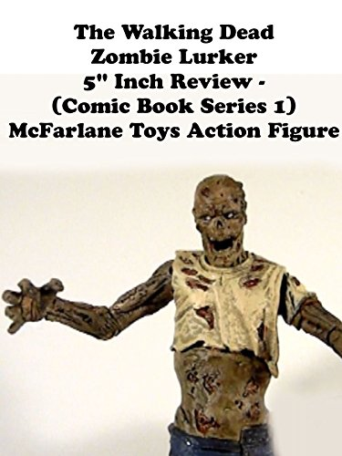 Review: The Walking Dead Zombie Lurker 5' Inch Review - (Comic Book Series 1) McFarlane Toys Action Figure