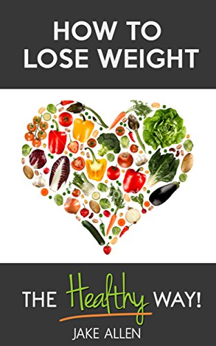 How to Lose Weight: The Healthy Way (Healthy Weight Loss Motivation, Healthy Living, Weight Watchers)