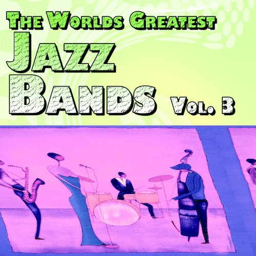 The Worlds Greatest Jazz Bands...