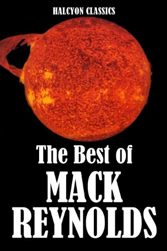 The Best of Mack Reynolds: 19 Novels and Short Stories (Unexpurgated Edition) (Halcyon Classics)