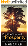Self Improvement:Personal Growth:Position Yourself For Prosperity: Personal Development:Secrets to Financial, Business and Personal Success and self help book 1