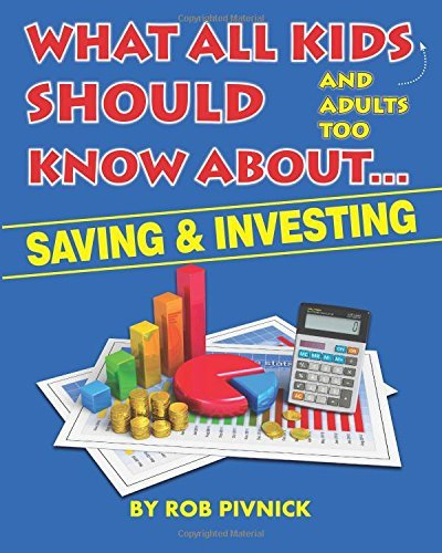 By Rob Pivnick What All Kids (and adults too) Should Know About . . . Savings and Investing: Covering saving, budge (1st First Edition) [Paperback]