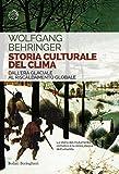 Image de Storia culturale del clima: Dall'Era glaciale al Riscaldamento globale (Italian Edition)