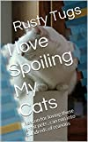 I love Spoiling My Cats: Reason for loving these great pets, can run into hundreds of reasons (Spoiling Cats Book 1)