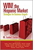 Win the Hispanic Market : Strategies for Business Growth, Valdes, M. Isabel, 098304368X
