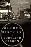 Hidden History of Portland, Oregon (Hidden History)