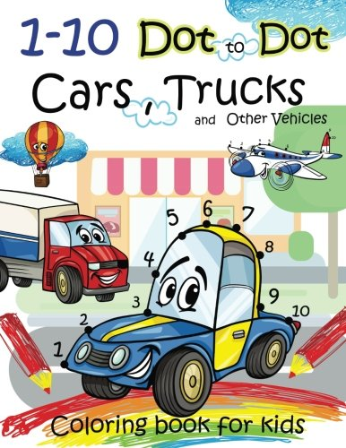 [R.e.a.d] 1-10 Dot to Dot Cars,Trucks and Other Vehicles Coloring book for kids: A Fun dot to dot book Filled<br />[P.P.T]