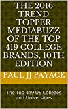 The 2016 Trend Topper MediaBuzz of the Top 419 College Brands, 10th Edition: The Top 419 US Colleges and Universities (TrendTopper MediaBuzz College Guide)