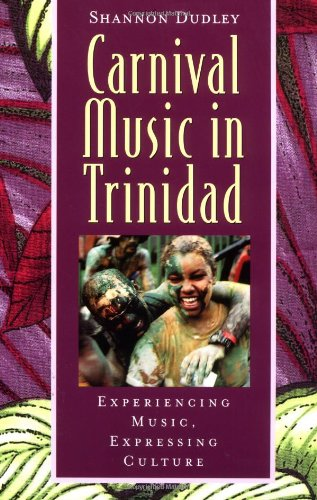 Carnival Music In Trinidad: Experiencing Music, Expressing Culture (Global Music Series) W/CD