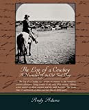 The Log of a Cowboy a Narrative of the Old Trail Days, Andy Adams, 143851901X
