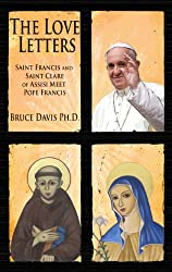 The Love Letters: Saint Francis and Saint Clare of Assisi Meet Pope Francis