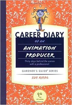 CAREER DIARY OF AN ANIMATION P (Gardner's Career Diaries)