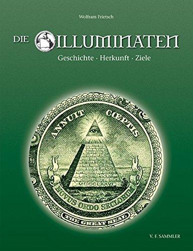 Die Illuminaten: Geschichte, Herkunft, Ziele