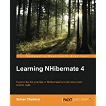 Learning NHibernate 4: Explore the full potential of NHibernate to build robust data access code